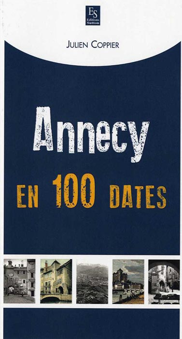 Livre Annecy en 100 dates par Julien Coppier Guides du Patrimoine Savoie Mont Blanc GuidesPSMB