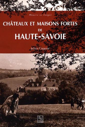 Livre Chateaux et maisons fortes de Haute-Savoie par Julien Coppier Guide du Patrimoine Savoie Mont Blanc